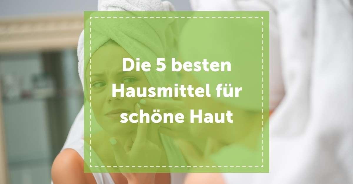 die_besten_hausmittel_für_schöne_haut_tipps